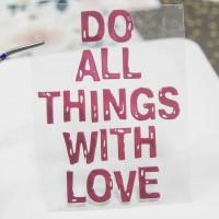 Надпись из термотрансферной пленки DO ALL THINGS WITH LOVE
